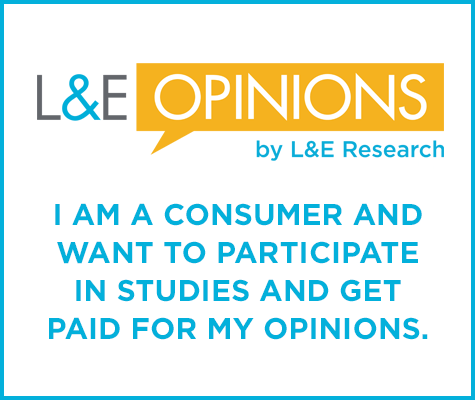 L&E Opinions: I am a consumer and want to participate in studies and get paid for my opinions